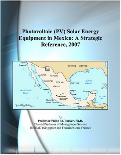 Photovoltaic (PV) Solar Energy Equipment in Mexico: A Strategic Reference  2007